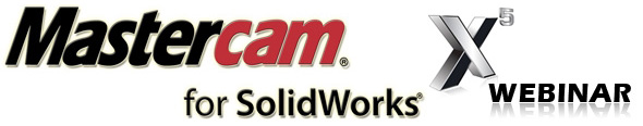 Mastercam for Solidworks Webinar.